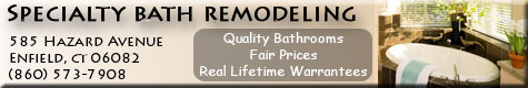 Specialty Bath Remodeling, Quality Bathrooms, Fair Prices, Real Lifetime Warrantees, serving Longmeadow, Enfield, northern Connecticut and Western Massachusetts