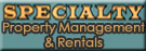 Specialty Property Management & Rentals has homes and condominiums available for rent in Enfield, CT and Longmeadow, MA.  In addition, they can provide services for home remodeling including kitchen and bath updates, painting, carpentry, tile work, crown molding, walls, ceilings, floors, windows and doors.